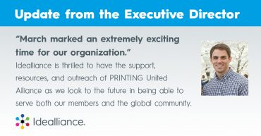 Idealliance is thrilled to have the support, resources, and outreach of PRINTING United Alliance as we look to the future in being able to serve both our members and the global community