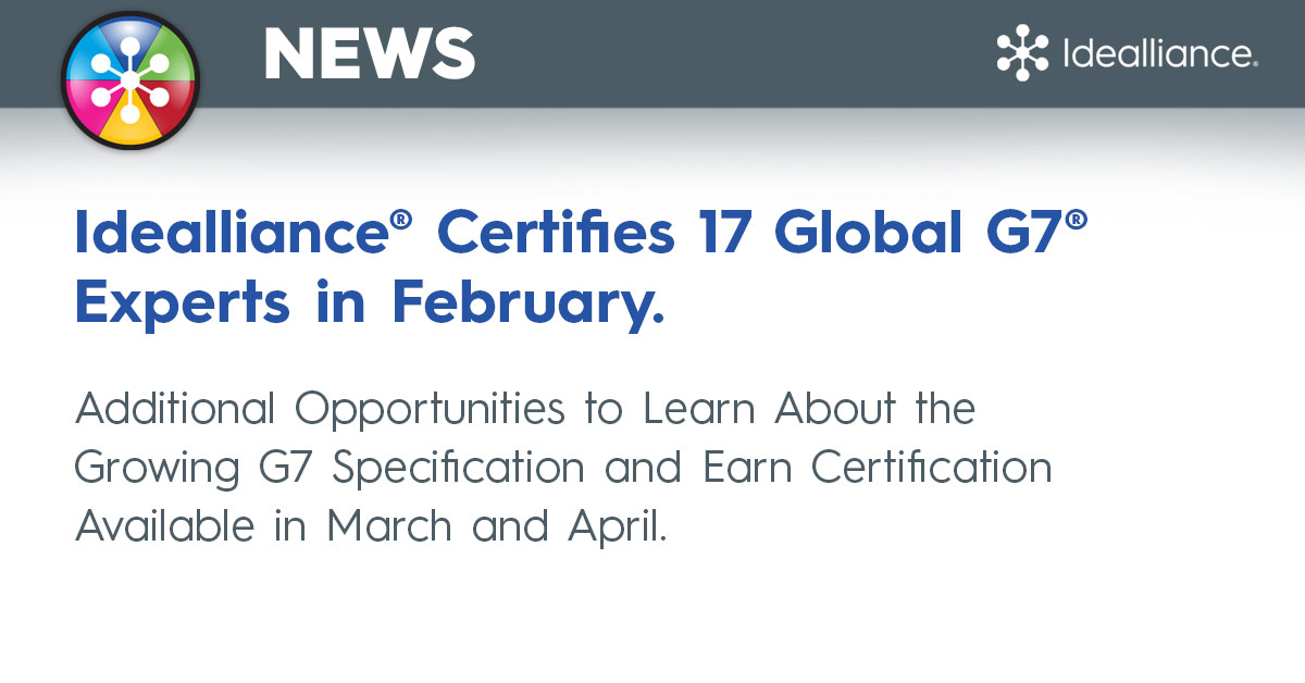Idealliance® Certifies 17 Global G7® Experts in February. Additional Opportunities to Learn About the Growing G7 Specification and Earn Certification Available in March and April.